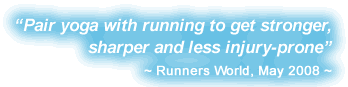 Pair yoga with running to get stronger, sharper and less injury-prone. - Runners World, May 2008